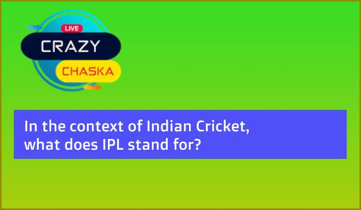 You are currently viewing In the context of Indian Cricket, what does IPL stand for?
